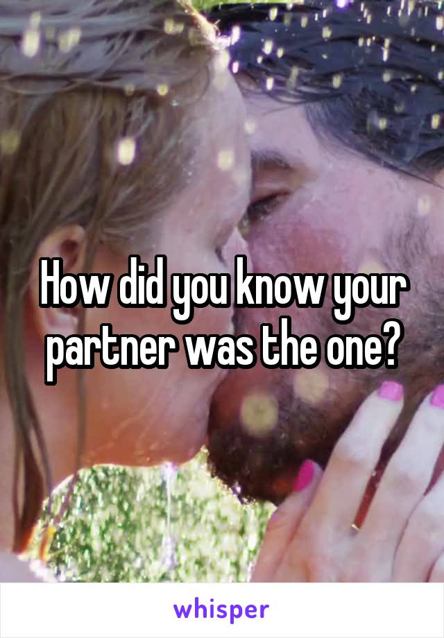 How did you know your partner was the one?