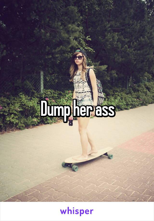 Dump her ass