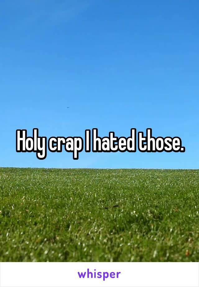 Holy crap I hated those.
