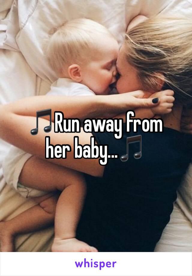 🎵Run away from her baby...🎵