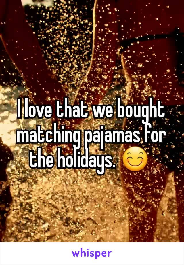 I love that we bought matching pajamas for the holidays. 😊