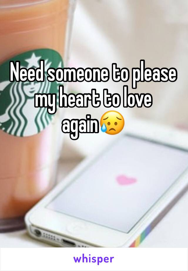 Need someone to please my heart to love again😥