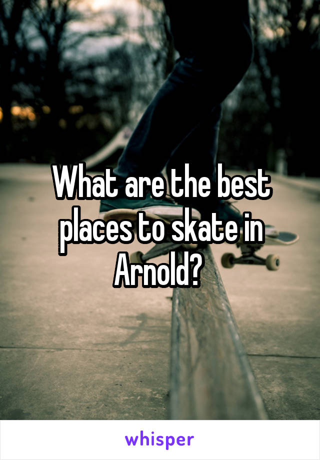 What are the best places to skate in Arnold?
