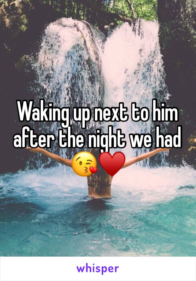 Waking up next to him after the night we had 😘♥️
