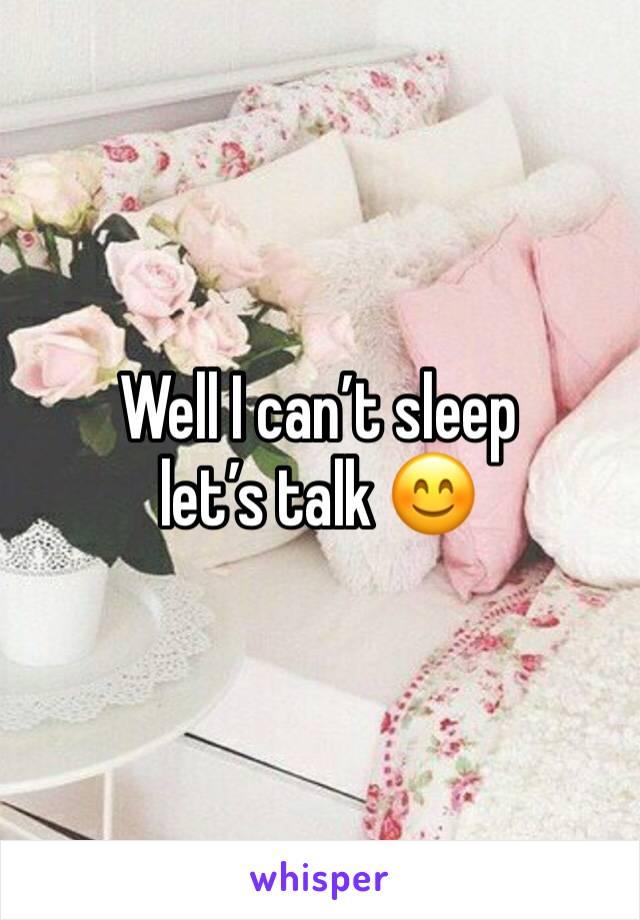 Well I can't sleep let's talk 😊