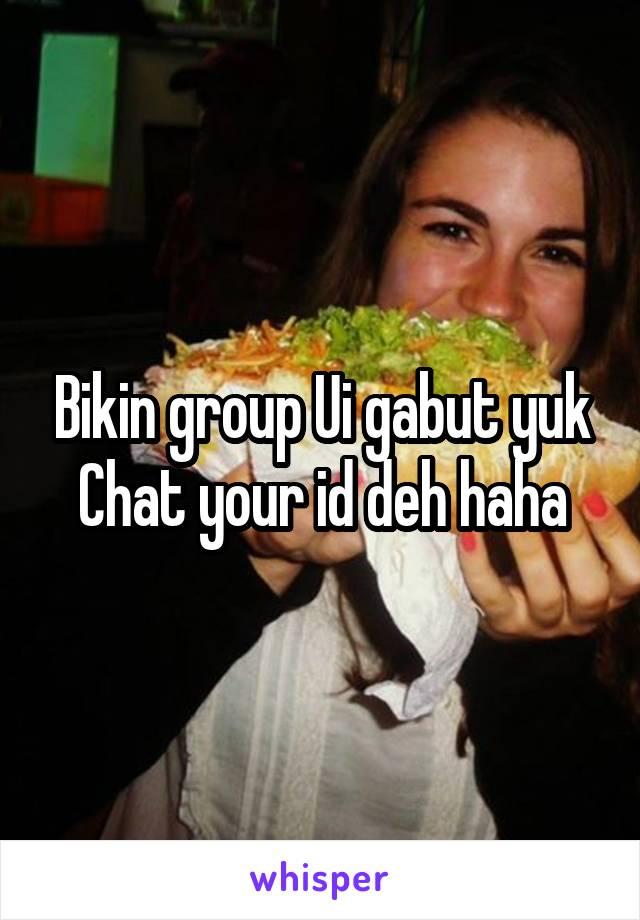 Bikin group Ui gabut yuk Chat your id deh haha
