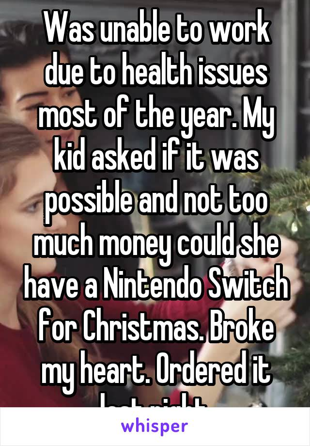 Was unable to work due to health issues most of the year. My kid asked if it was possible and not too much money could she have a Nintendo Switch for Christmas. Broke my heart. Ordered it last night.