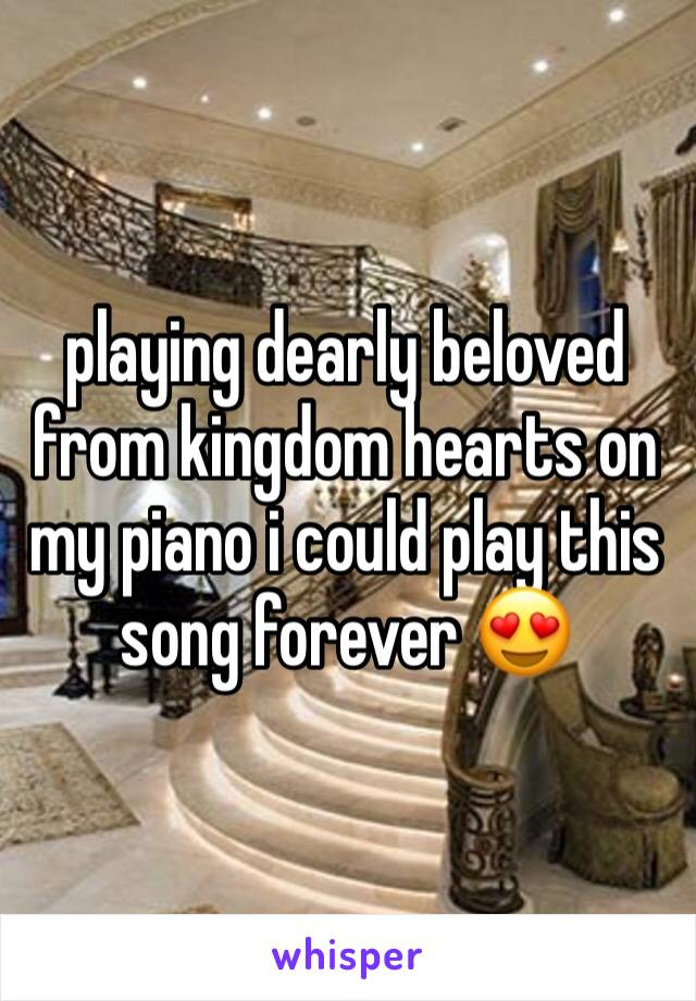 playing dearly beloved from kingdom hearts on my piano i could play this song forever 😍