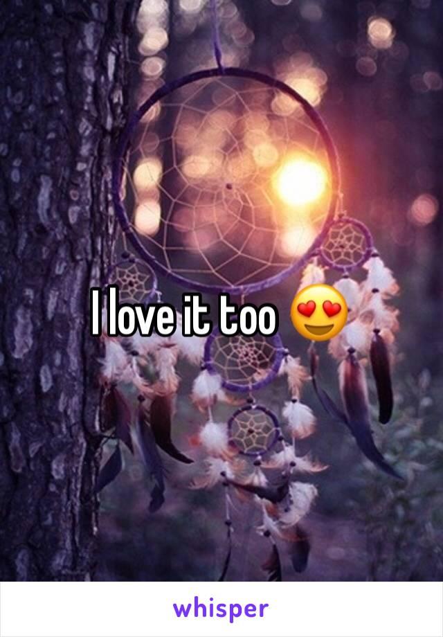 I love it too 😍
