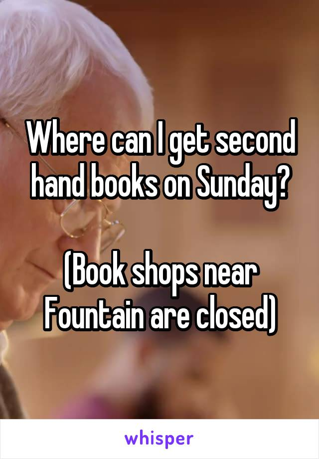 Where can I get second hand books on Sunday?  (Book shops near Fountain are closed)
