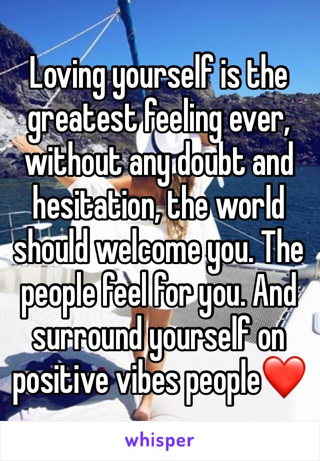 Loving yourself is the greatest feeling ever, without any doubt and hesitation, the world should welcome you. The people feel for you. And surround yourself on positive vibes people❤️