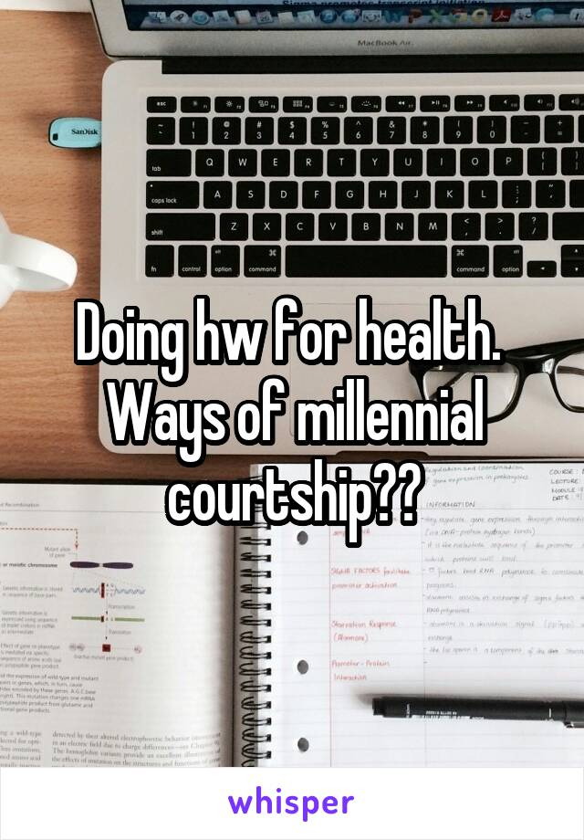 Doing hw for health.  Ways of millennial courtship??
