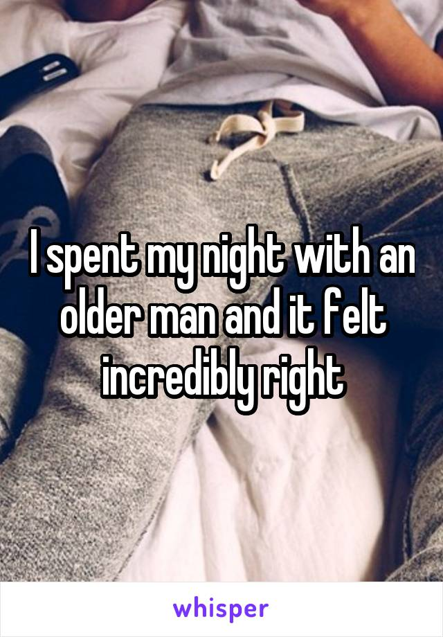 I spent my night with an older man and it felt incredibly right