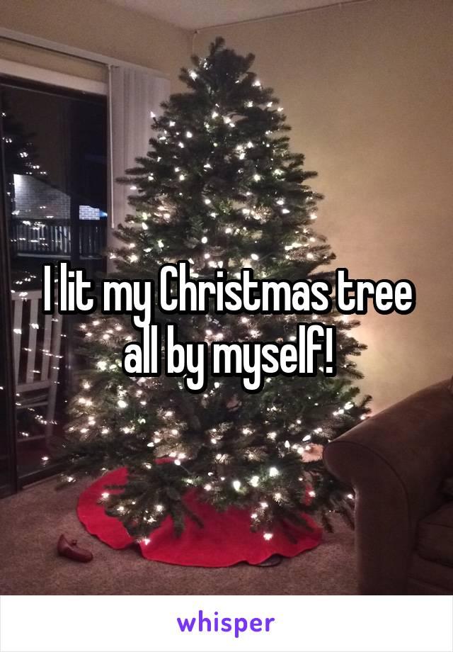 I lit my Christmas tree all by myself!