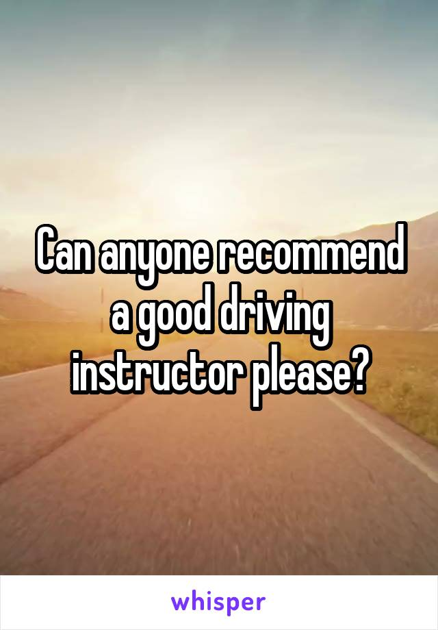 Can anyone recommend a good driving instructor please?