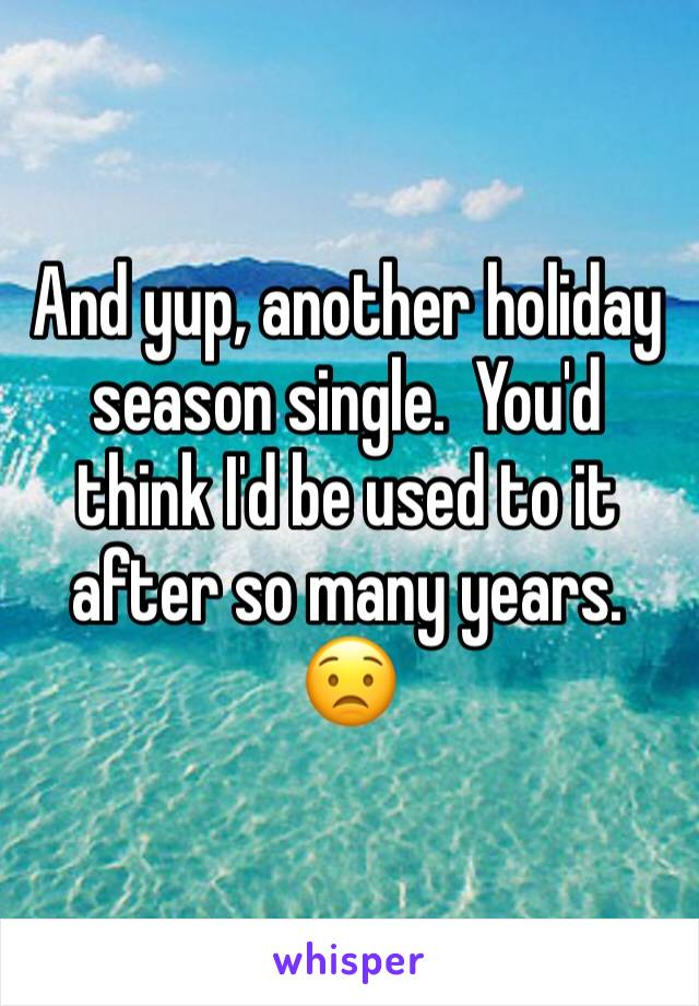 And yup, another holiday season single.  You'd think I'd be used to it after so many years. 😟