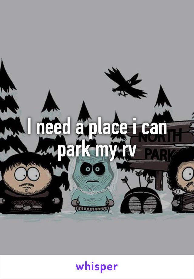 I need a place i can park my rv