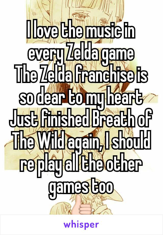 I love the music in every Zelda game The Zelda franchise is so dear to my heart Just finished Breath of The Wild again, I should re play all the other games too 👍