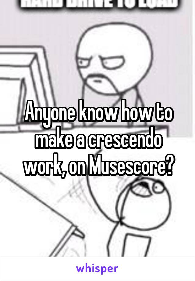 Anyone know how to make a crescendo work, on Musescore?