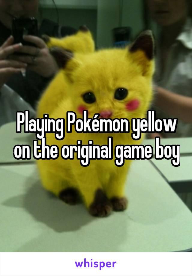 Playing Pokémon yellow on the original game boy
