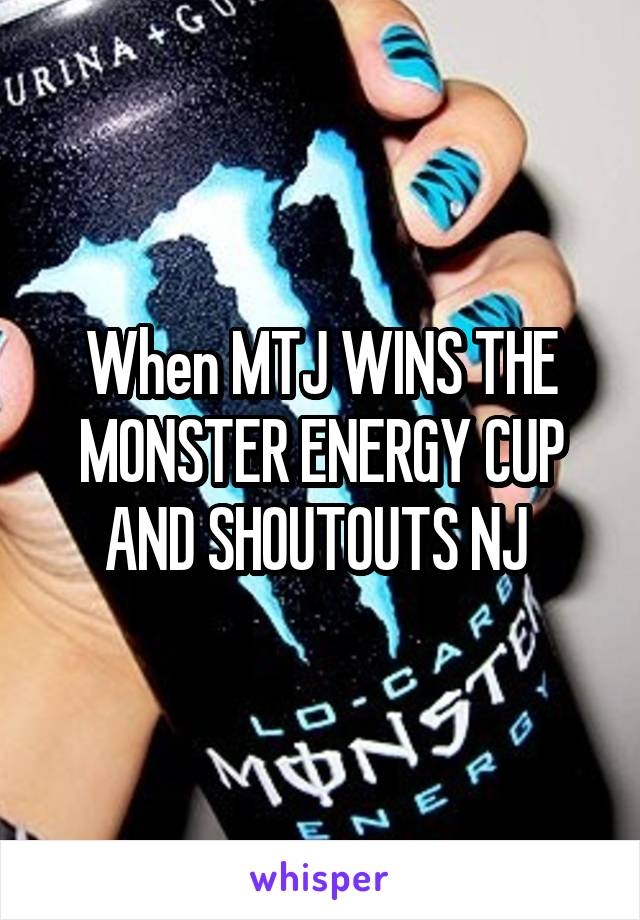 When MTJ WINS THE MONSTER ENERGY CUP AND SHOUTOUTS NJ