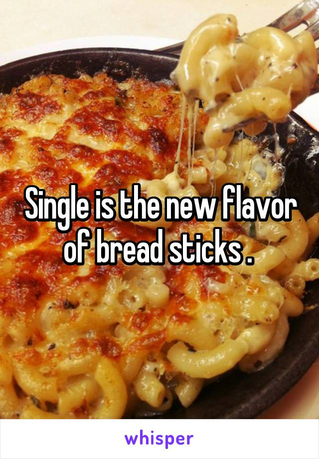 Single is the new flavor of bread sticks .