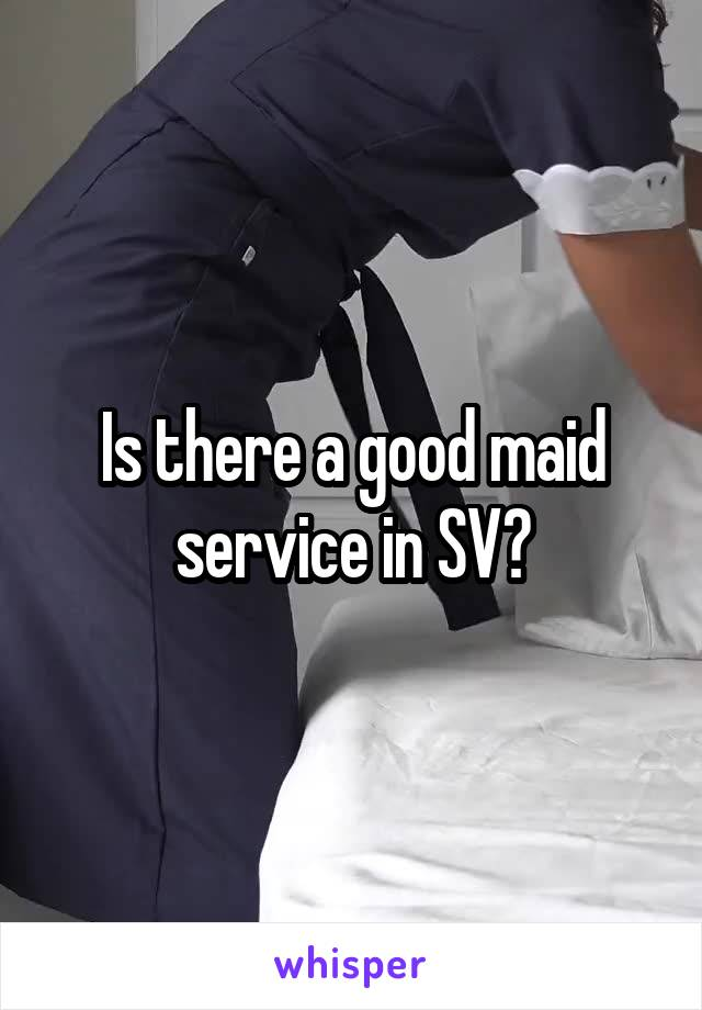 Is there a good maid service in SV?