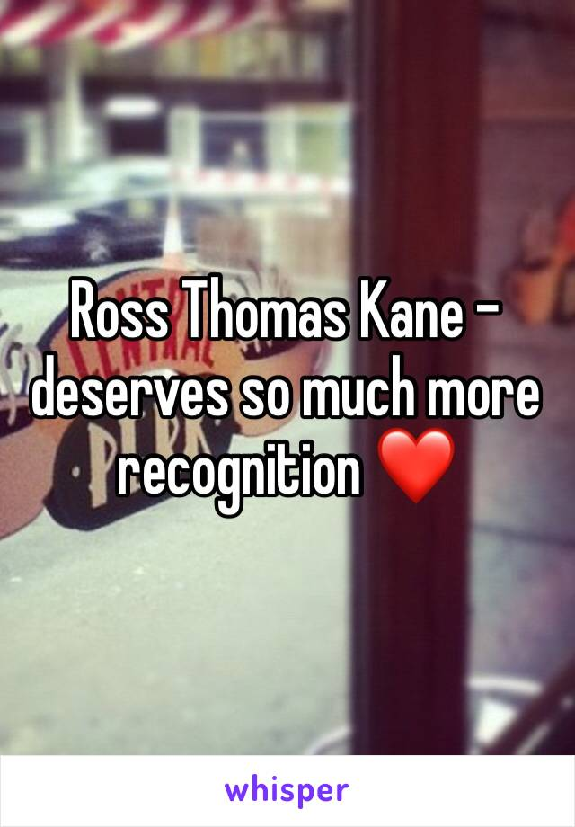 Ross Thomas Kane - deserves so much more recognition ❤️