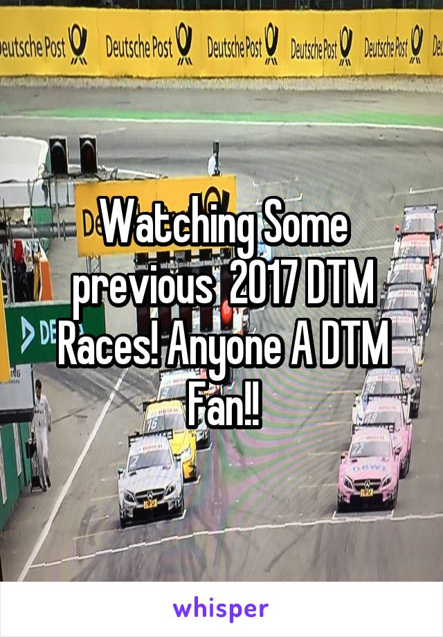 Watching Some previous  2017 DTM Races! Anyone A DTM Fan!!