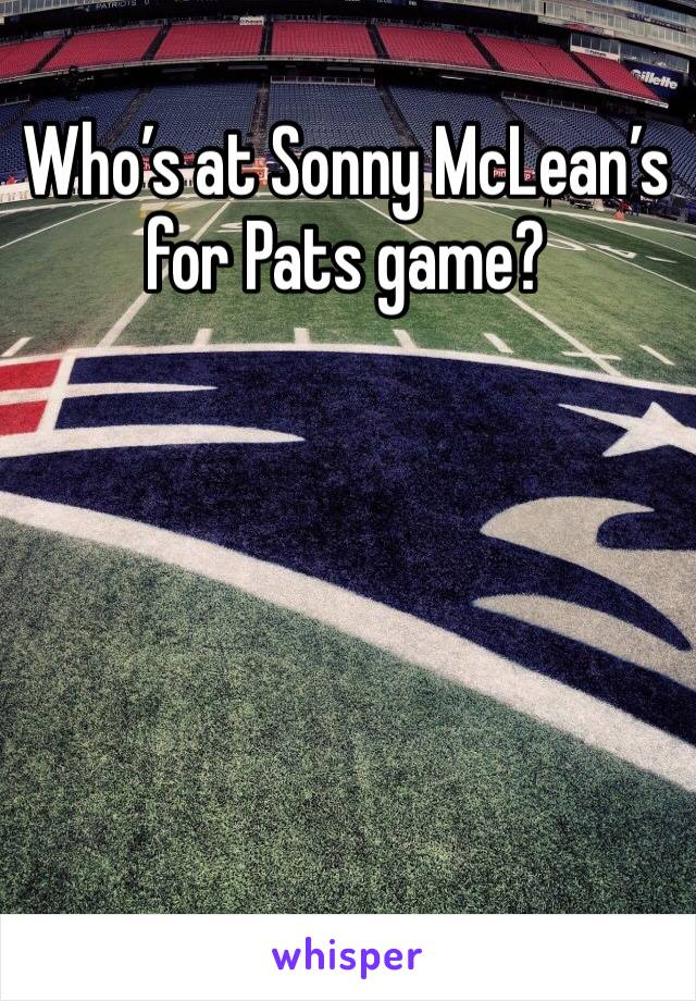 Who's at Sonny McLean's for Pats game?