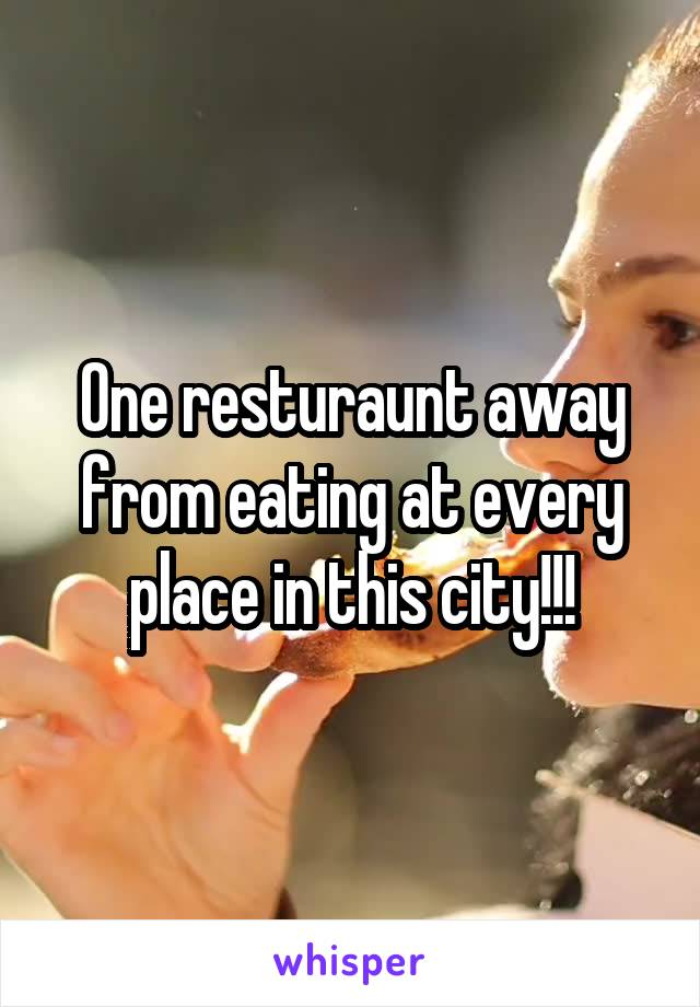 One resturaunt away from eating at every place in this city!!!