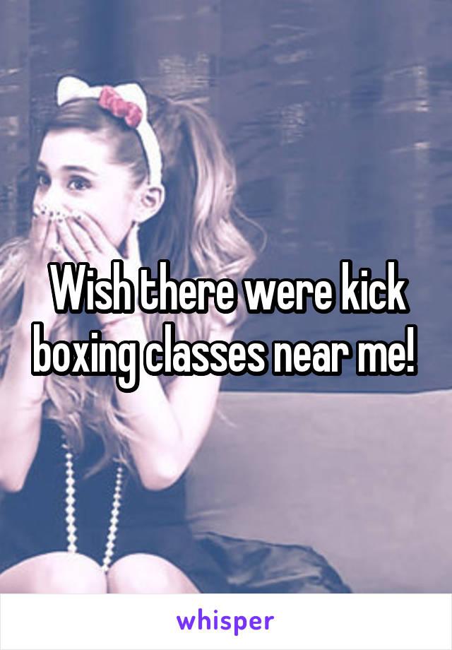 Wish there were kick boxing classes near me!