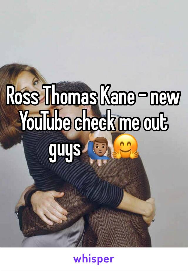Ross Thomas Kane - new YouTube check me out guys 🙋🏽‍♂️🤗