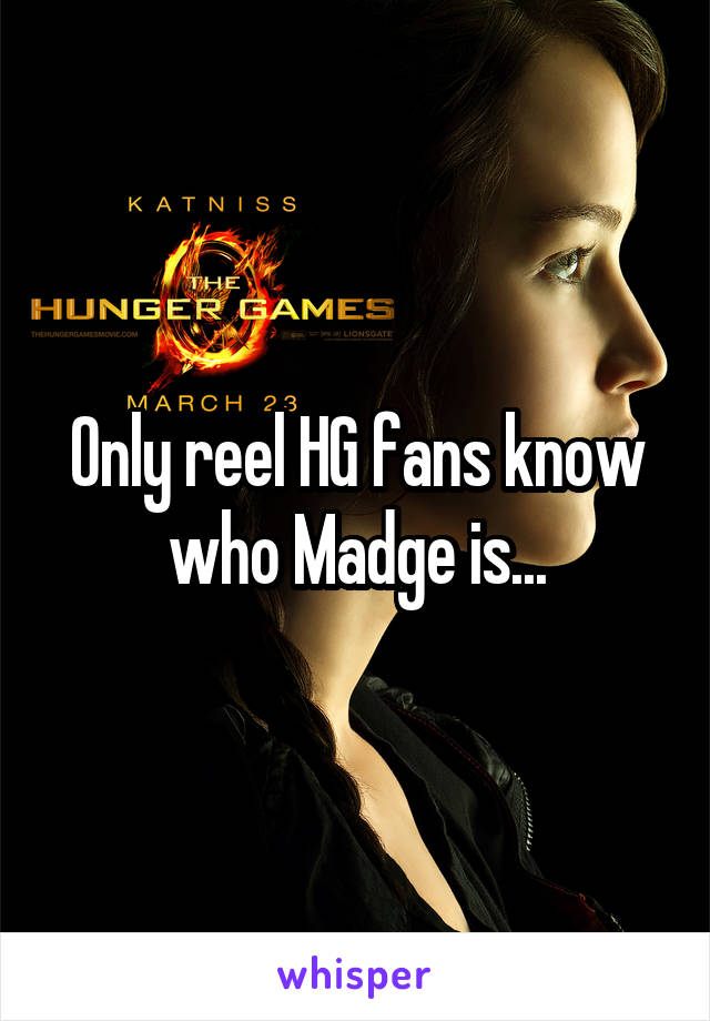 Only reel HG fans know who Madge is...