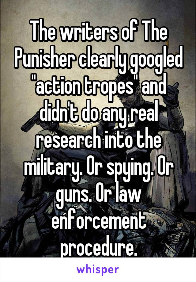 """The writers of The Punisher clearly googled """"action tropes"""" and didn't do any real research into the military. Or spying. Or guns. Or law enforcement procedure."""