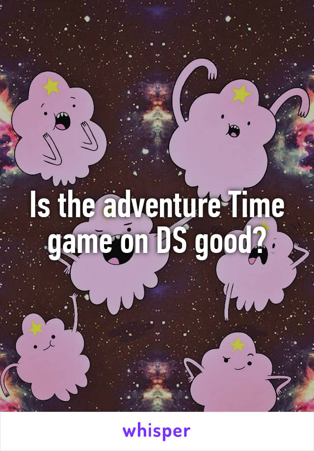 Is the adventure Time game on DS good?