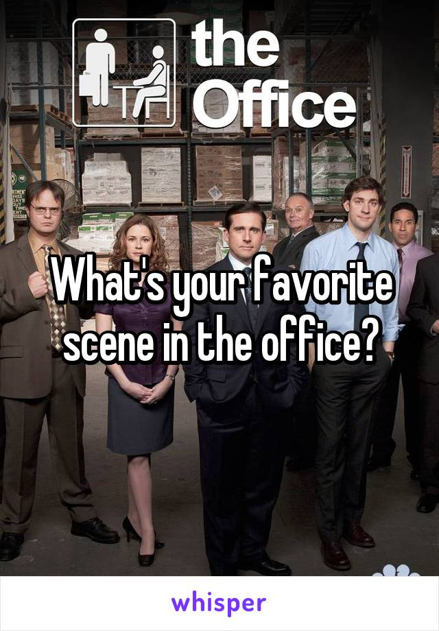 What's your favorite scene in the office?