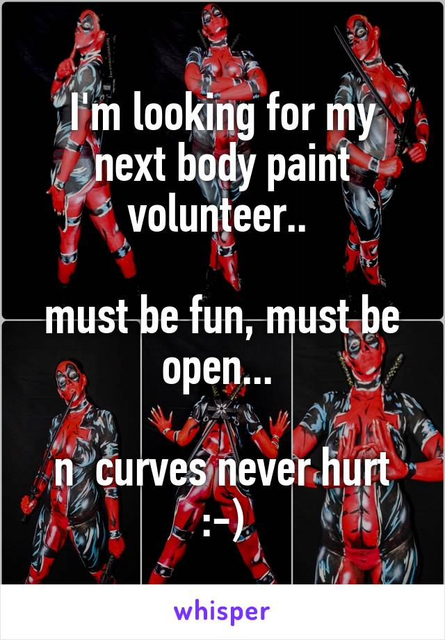 I'm looking for my next body paint volunteer..   must be fun, must be open...   n  curves never hurt :-)