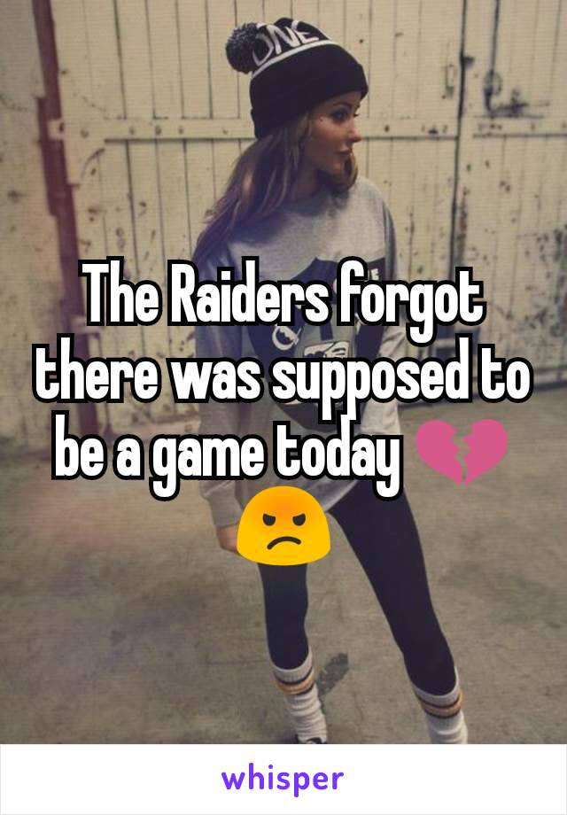 The Raiders forgot there was supposed to be a game today 💔😡