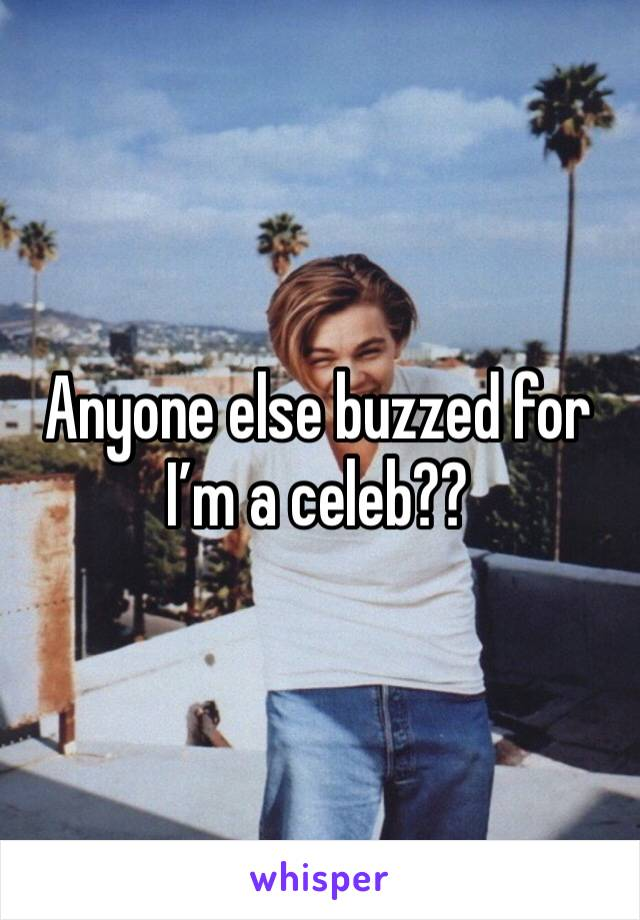 Anyone else buzzed for I'm a celeb??