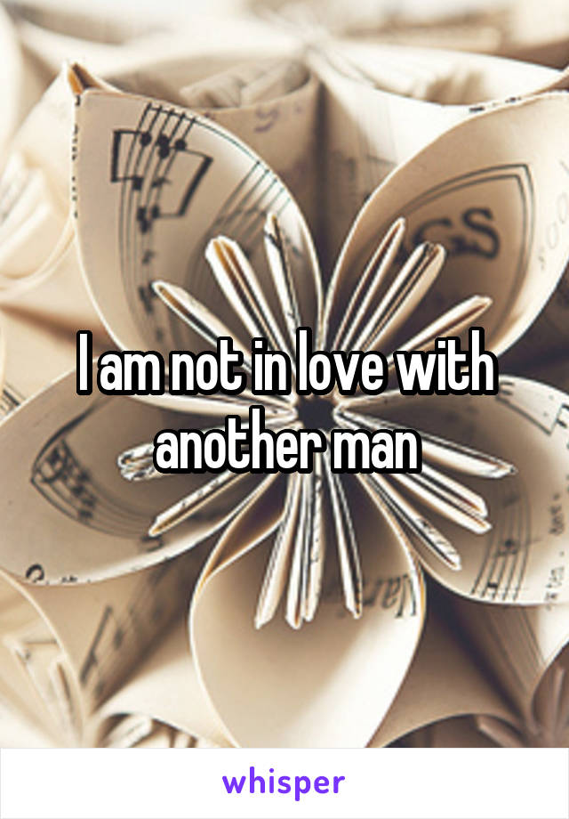 I am not in love with another man