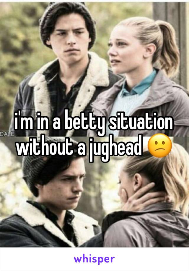 i'm in a betty situation without a jughead 😕