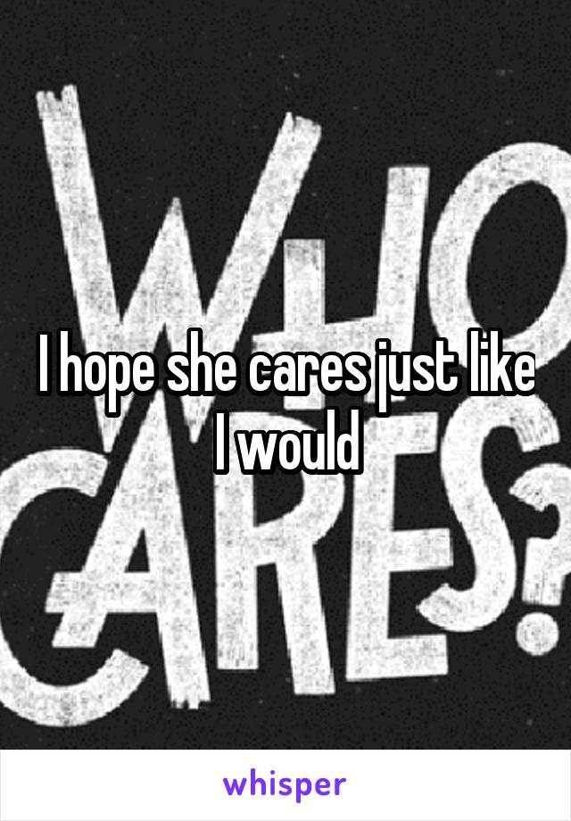 I hope she cares just like I would