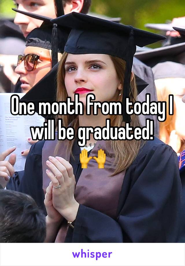 One month from today I will be graduated!  🙌