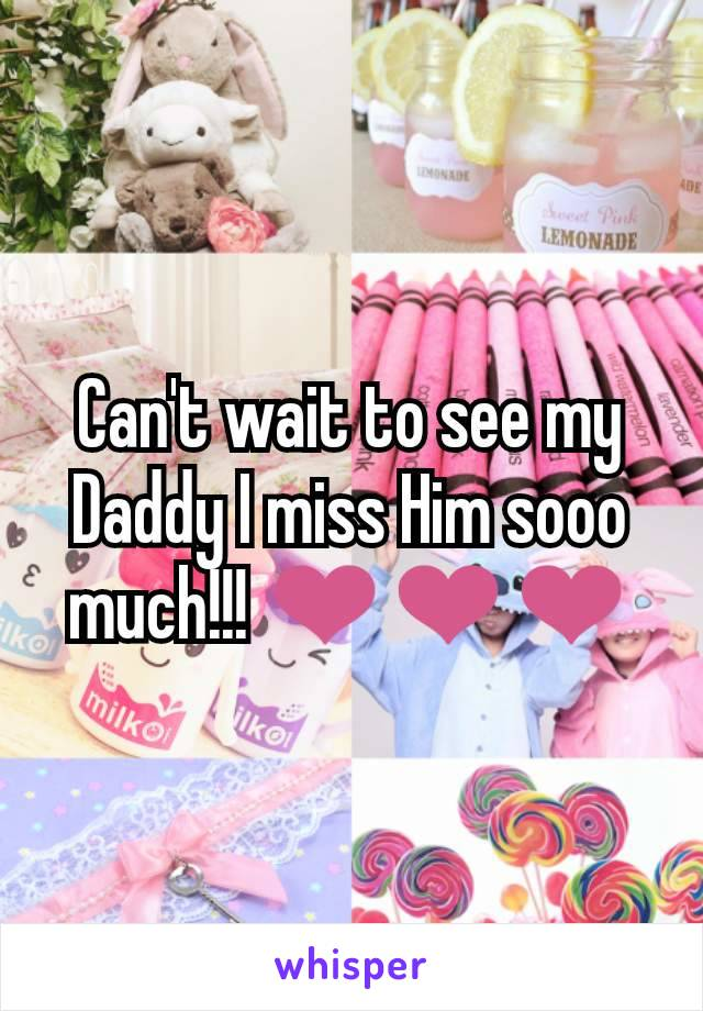 Can't wait to see my Daddy I miss Him sooo much!!! ❤️❤️❤️