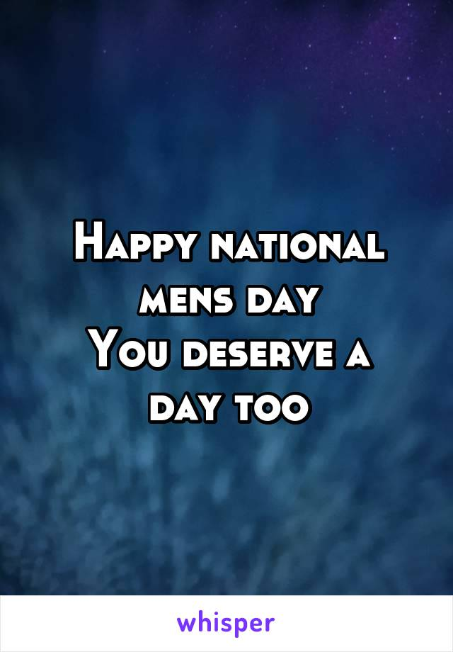 Happy national mens day You deserve a day too