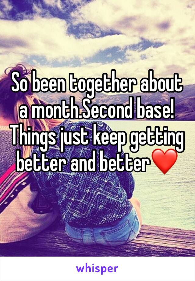 So been together about a month.Second base!Things just keep getting better and better❤️