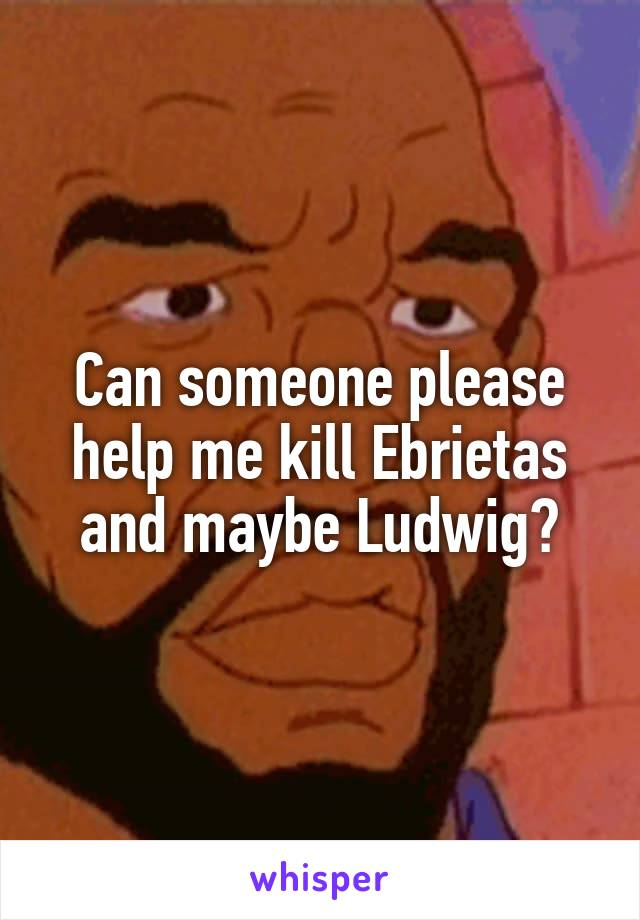 Can someone please help me kill Ebrietas and maybe Ludwig?