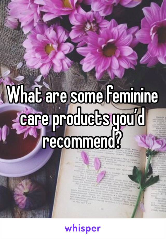 What are some feminine care products you'd recommend?