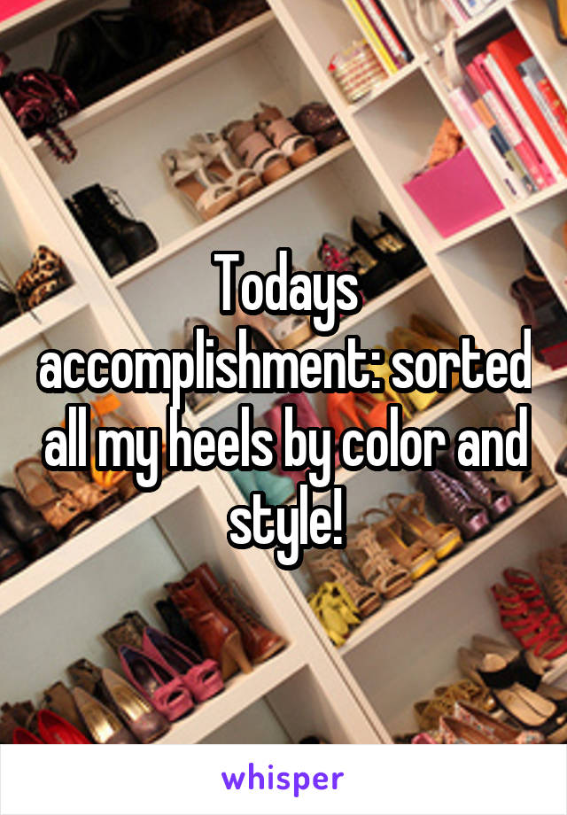 Todays accomplishment: sorted all my heels by color and style!